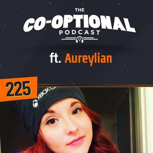 The Co-Optional Podcast Ep. 225 ft. Aureylian