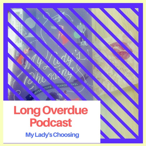 Long Overdue Episode 46: My Lady's Choosing