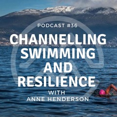 #36 Channelling Swimming & Resilience with Anne Henderson