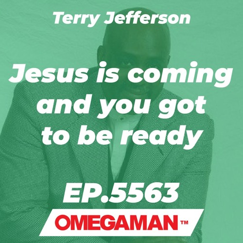 Episode 5563 - Jesus is coming and you got to be ready - Terry Jefferson