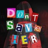 Don't Save Her ~ YT