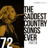 72 - The Saddest Country Songs Ever Part III