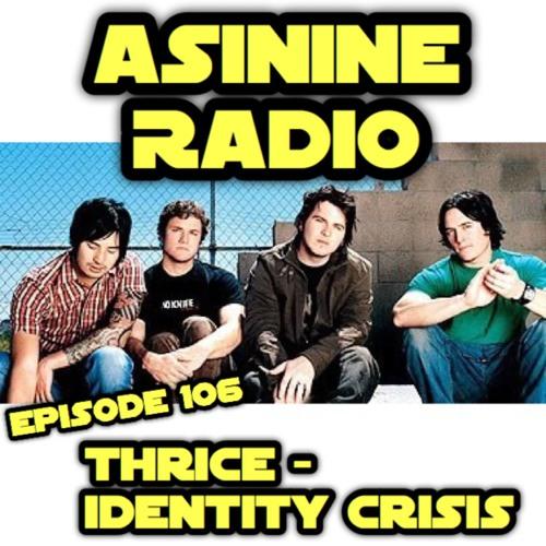 Episode 106: THRICE - Identity Crisis