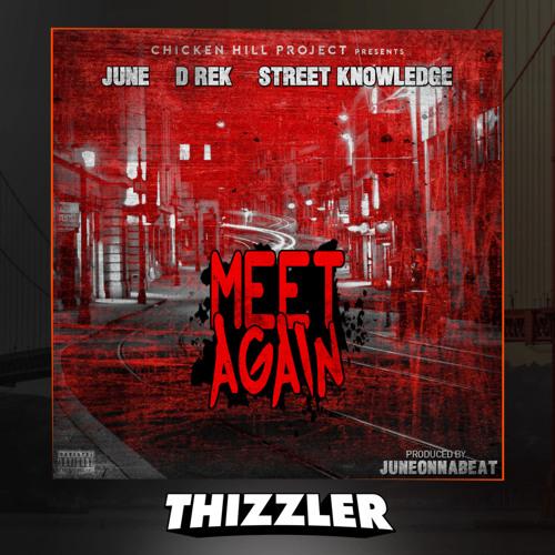 June & D-Rek ft. Street Knowledge - Meet Again (Prod. JuneOnnaBeat) [Thizzler.com Exclusive]