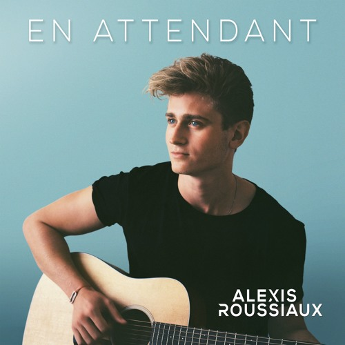 En attendant - Alexis ROUSSIAUX (nouveau Single)
