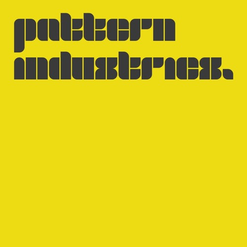 Pattern Industries - Unreleased gems