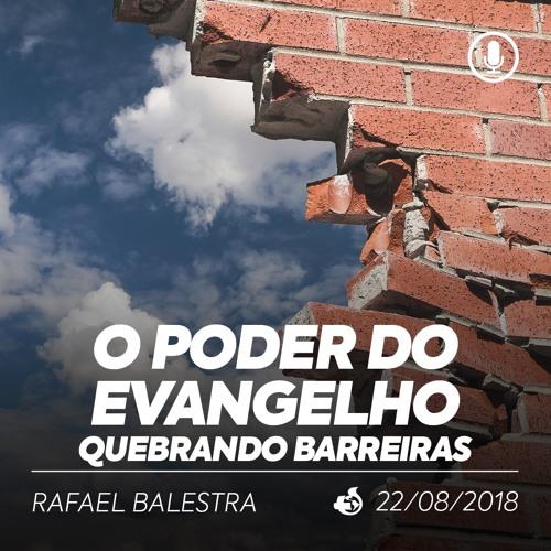 O Poder do Evangelho Quebrando Barreiras - Rafael Balestra - 22/08/2018