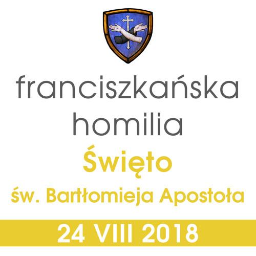Homilia: św. Bartłomieja Apostoła - 24 VIII 2018