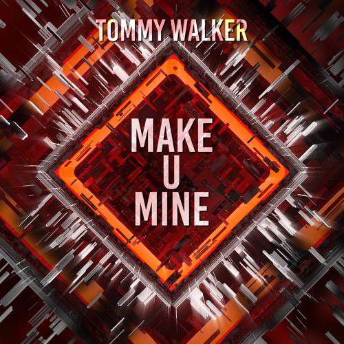Tommy Walker - Make U Mine (Original Mix)