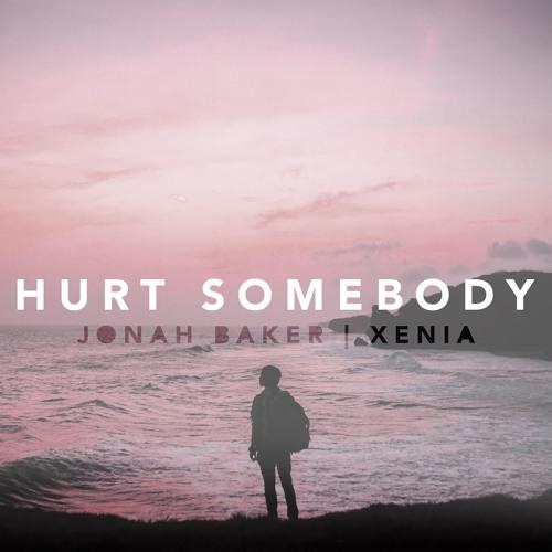 Hurt Somebody - Jonah Baker (feat. Xenia)