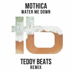 Mothica - Water Me Down (Teddy Beats Remix)