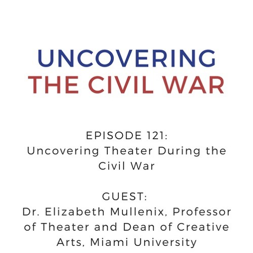 Episode 121: Uncovering Theater During the Civil War