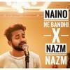 Naino Ne Bandhi X Nazm Nazm Mp3