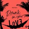 Refeci - Drunk On Your Love (Uplink Remix)