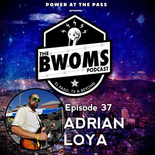 Ep. 37: Adrian Loya