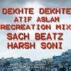 DEKHTE DEKHTE RECREATION  MIX - DJ HARSH SONI & SACH BEATZ
