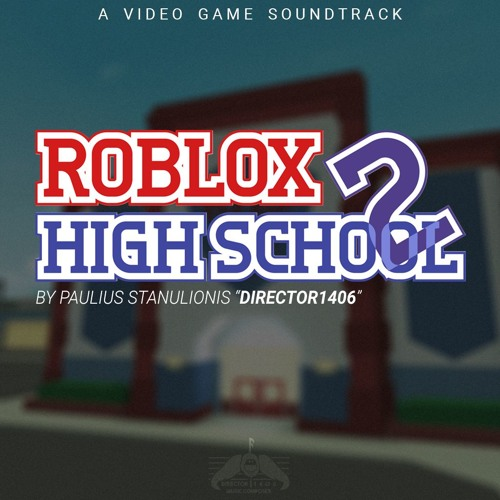 Roblox High School 2 Soundtrack By Directormusic On Soundcloud