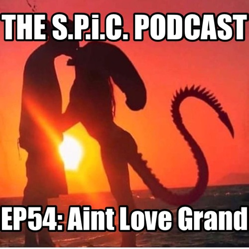 The S.P.i.C. Podcast Ep54: Aint Love Grand