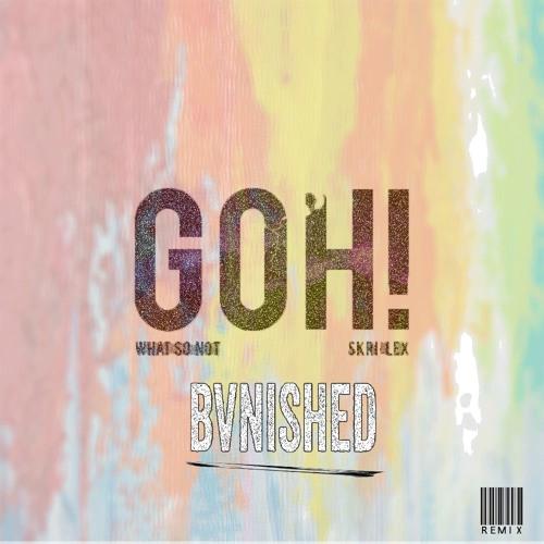 What So Not & Skrillex - GOH feat. KLP (BVNISHED Remix)