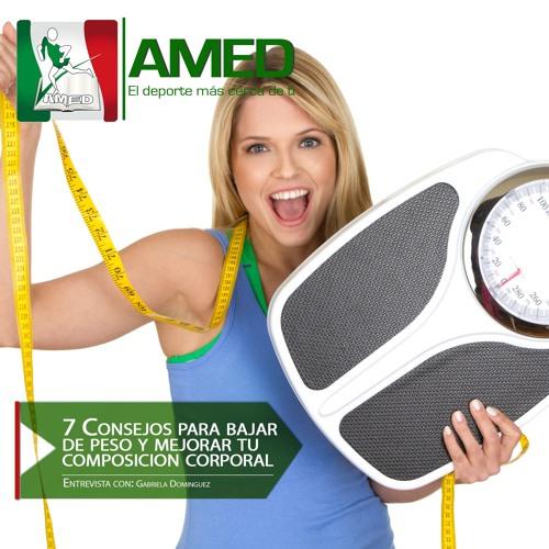 Podcast 218 AMED - 7 Consejos Para Bajar De Peso Y Mejorar Tu Composición Corporal Con N. Gabriela