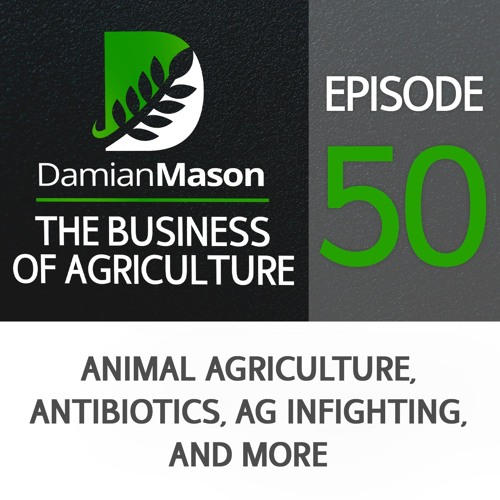 50 - Animal Agriculture, Antibiotics, Ag Infighting, And More