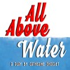 All Above Water: Part Two