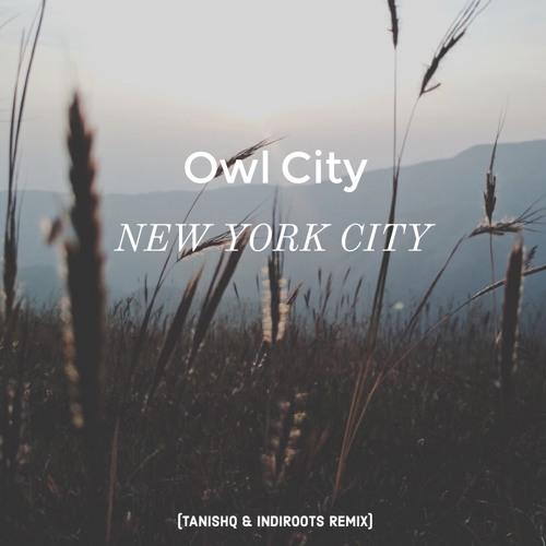 Owl City - New York City (Tanishq & Indiroots Remix) by