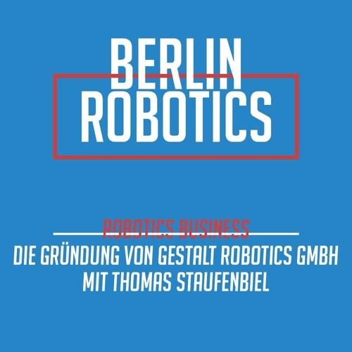 Die Gründung von Gestalt Robotics GmbH mit Thomas Staufenbiel