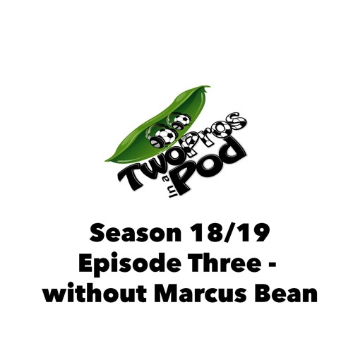 2018/19 Episode 3 - the one where Beany is away