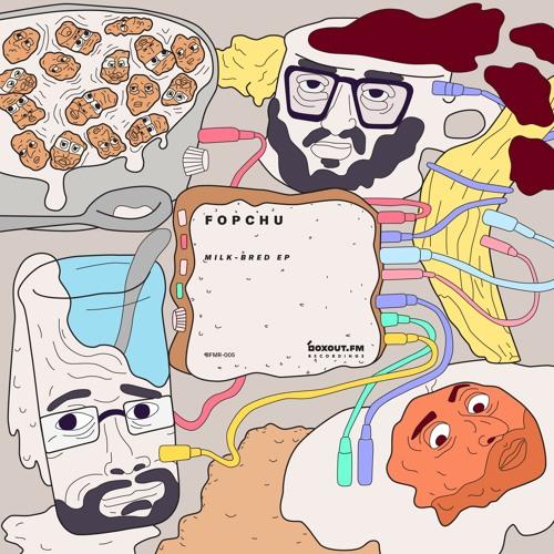 Fopchu - Milk Bred EP [BFMR005]
