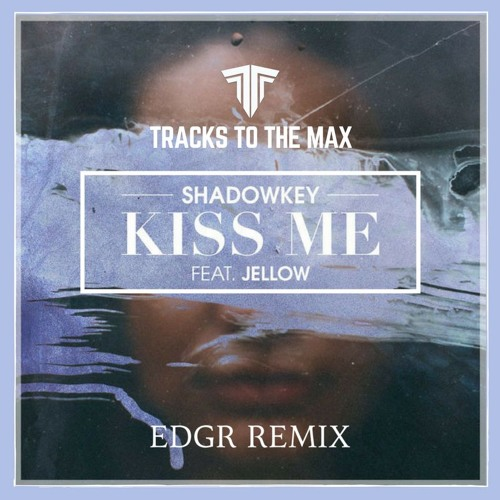 SHADOWKEY - Kiss Me (EDGR Remix)