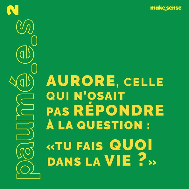"""Épisode #2 : Aurore, Ou Celle Qui n'Osait pas Répondre à La Question : """"Tu Fais Quoi Dans la Vie?"""""""
