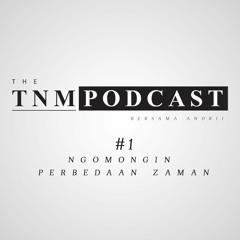 Bedanya Dulu Sama Sekarang   TNM Podcast #1
