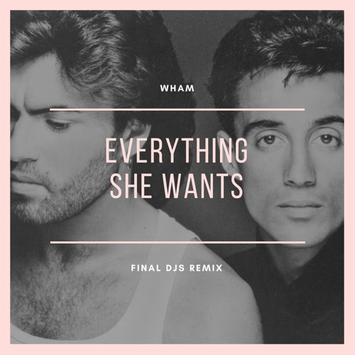 WHAM - Everything She Wants (FINAL DJS Remix)FREE DOWNLOAD