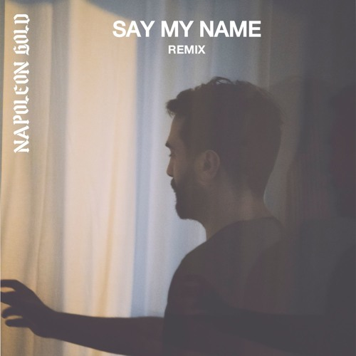 Say My Name (Napoleon Gold Remix)