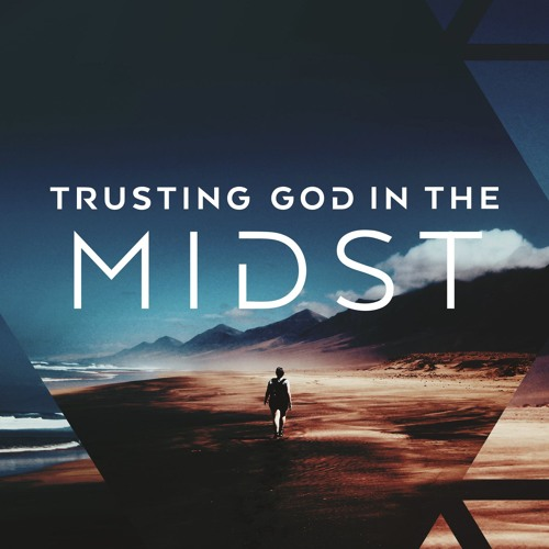 Trusting God with our Future - Trusting God in the Midst 8-26-2018