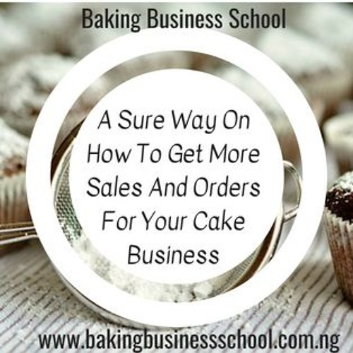A Sure Way On How To Get More Sales And Order For Your Cake Business Podcast