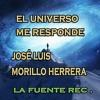 EL UNIVERSO ME RESPONDE - JOSÉ LUIS MORILLO HERRERA