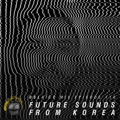 Oslated Mix Episode 116 - Future Sounds From Korea