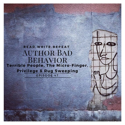 Author Bad Behavior: Terrible People, The Micro-Finger, Privilege & Rug Sweeping-Ep47