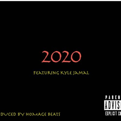 2020 (featuring Kyle Jamal) prod  Homage Beats by Tyler