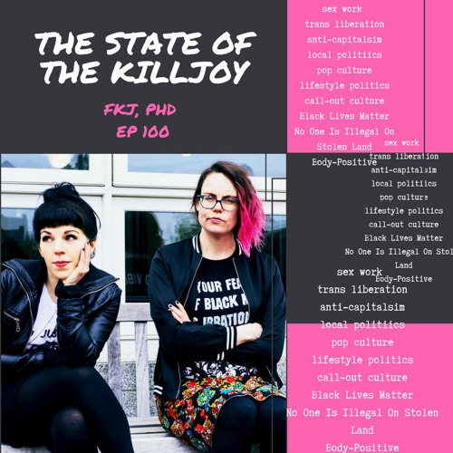 EP 100: The State of the Killjoy