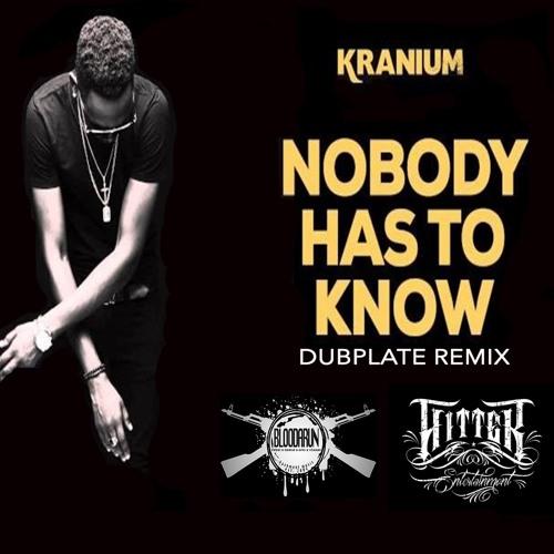 Kranium - Nobody Has To Know [Dubplate Remix]