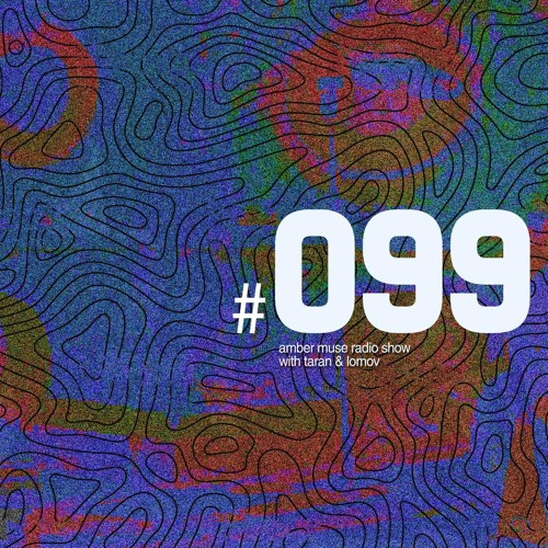 Amber Muse Radio Show #099 with Taran & Lomov // 23 Aug 2018