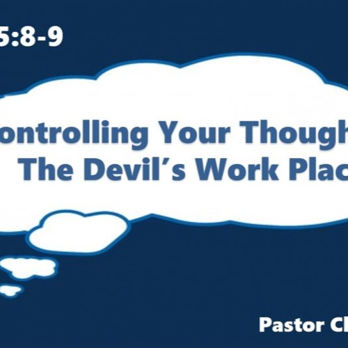 Controlling Your Thoughts - The Devil's Work Place