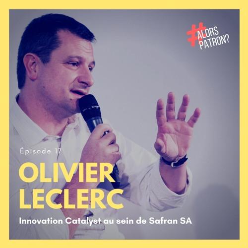 Episode 17 : Olivier LECLERC, Innovation Catalyst - Safran SA