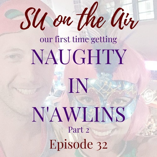 Our First Time Getting Naughty in N'awlins - Part 2 - Episode 32