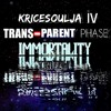 Kricesoulja IV in Trans- Parent Phase  Immortality IV-5 LETS GO GET EM JESUS