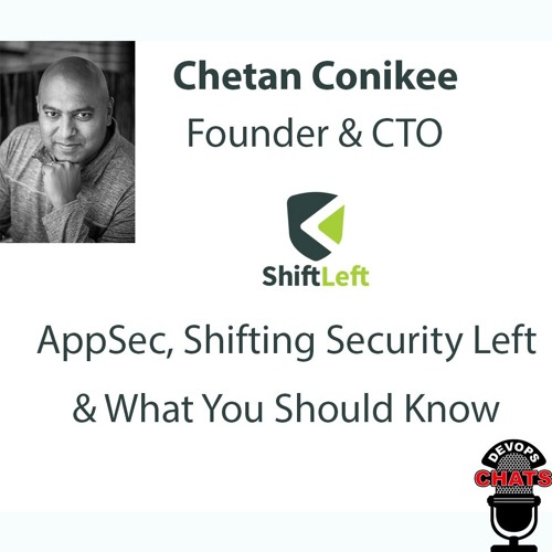 Shifting Security Left with ShiftLeft.io Founder Chetan Conikee