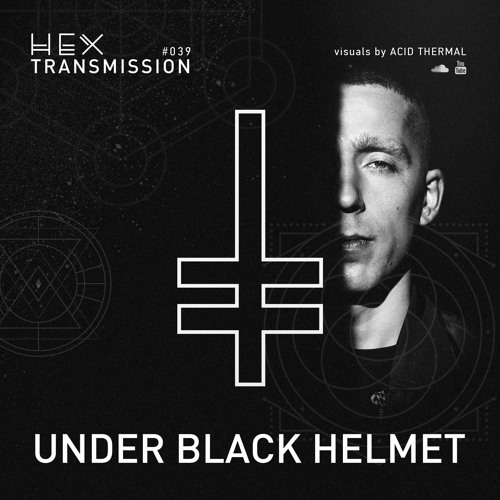 HEX Transmission #039 - Under Black Helmet